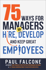 75 Ways for Managers to Hire Develop and Keep Great Employees Paul Falcone