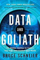 Data and Goliath The Hidden Battles to Collect Your Data and Control Your World Bruce Schneier