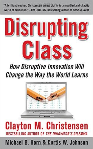 Disrupting Class Expanded Edition How Disruptive Innovation Will Change the Way the World Learns Clayton Christensen