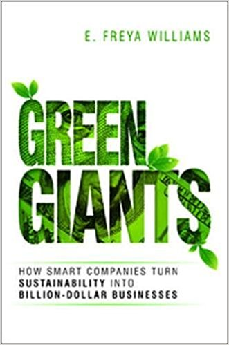 Green Giants How Smart Companies Turn Sustainability into Billion Dollar Businesses Freya Williams
