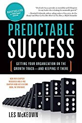 Predictable Success Getting Your Organization on the Growth Track and Keeping It There Les McKeown