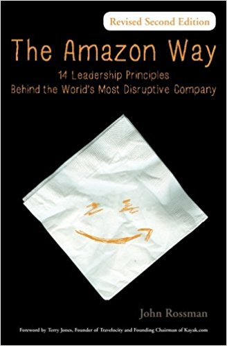 The Amazon Way 14 Leadership Principles Behind the Worlds Most Disruptive Company John Rossman