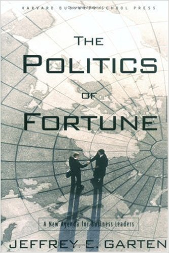 The Politics of Fortune A New Agenda For Business Leaders Jeffrey Garten