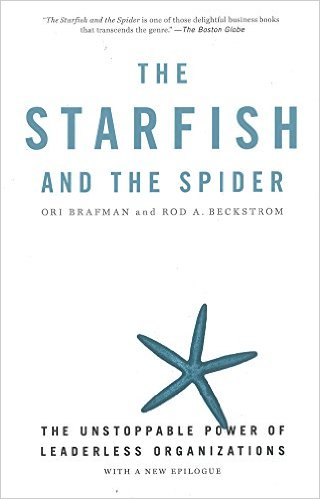 The Starfish and the Spider The Unstoppable Power of Leaderless Organizations Rod Beckstrom